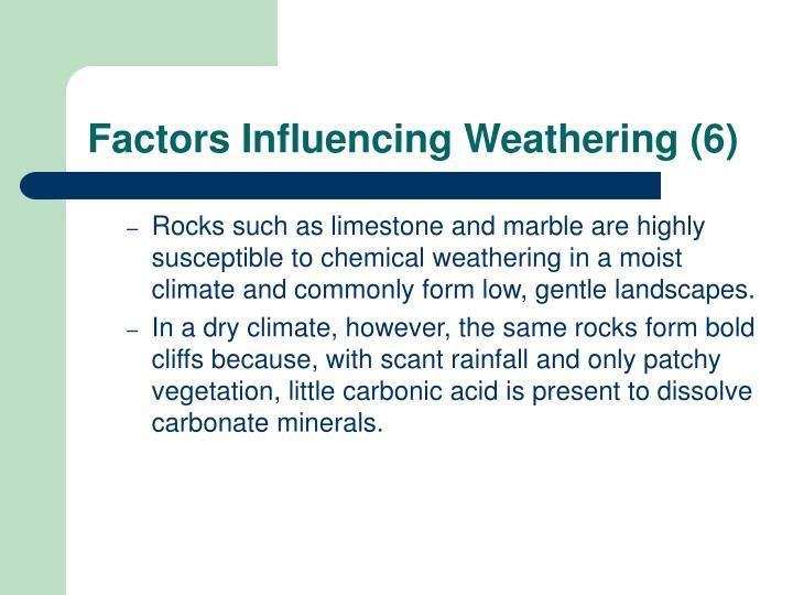 Factors Influencing Weathering (6)