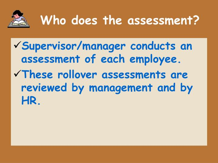 Who does the assessment?
