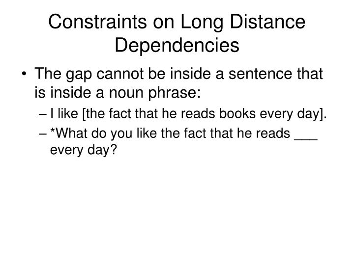 Constraints on Long Distance Dependencies