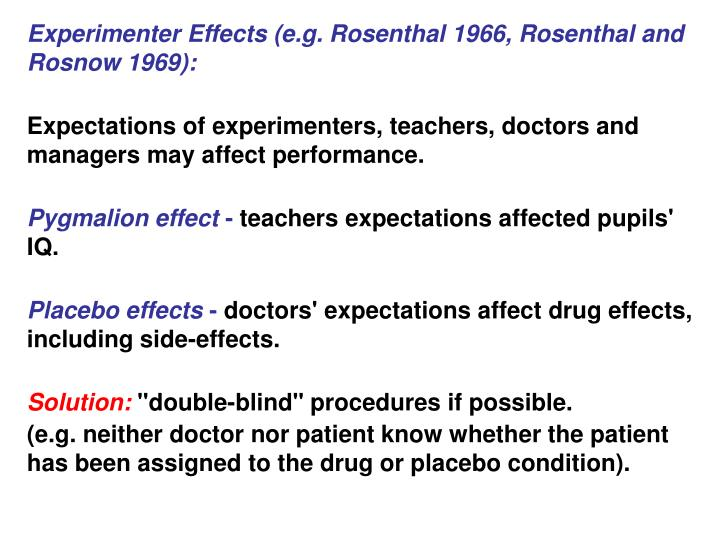 Experimenter Effects (e.g. Rosenthal 1966, Rosenthal and Rosnow 1969):
