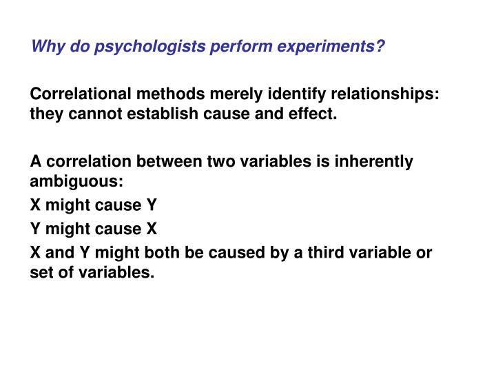 Why do psychologists perform experiments?