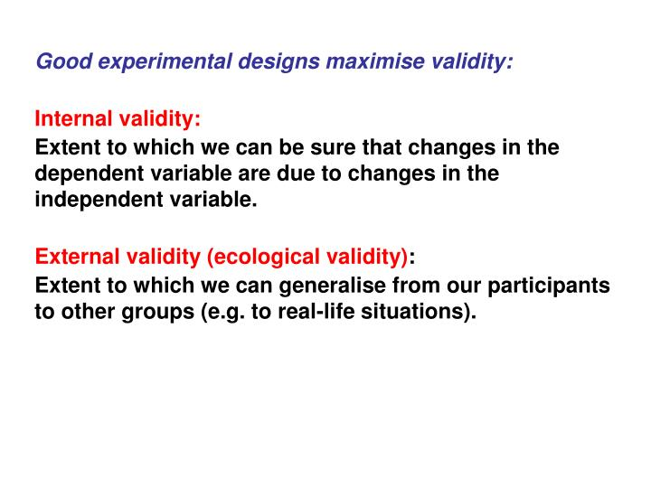 Good experimental designs maximise validity: