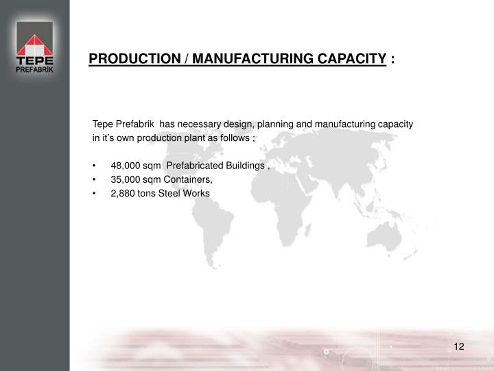 PRODUCTION / MANUFACTURING CAPACITY