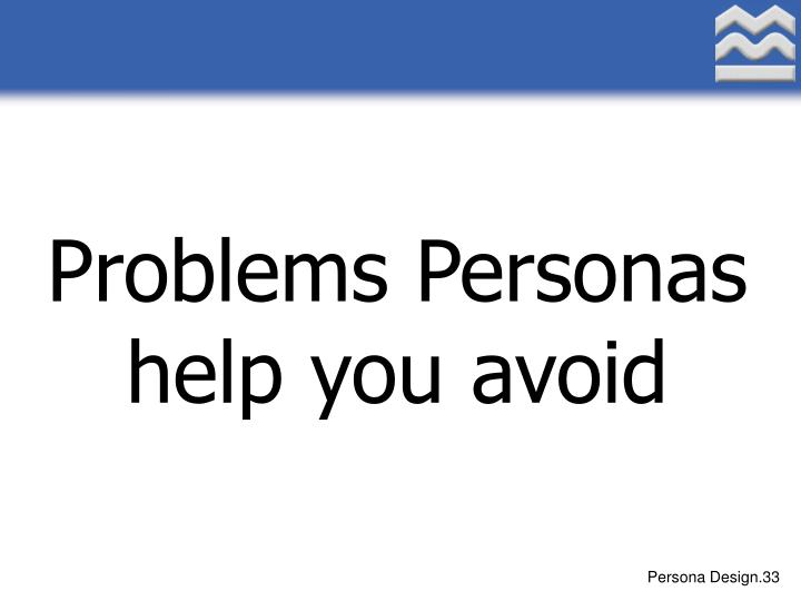 Problems Personas help you avoid