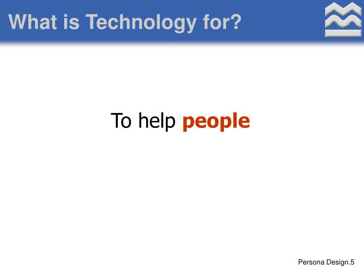 What is Technology for?