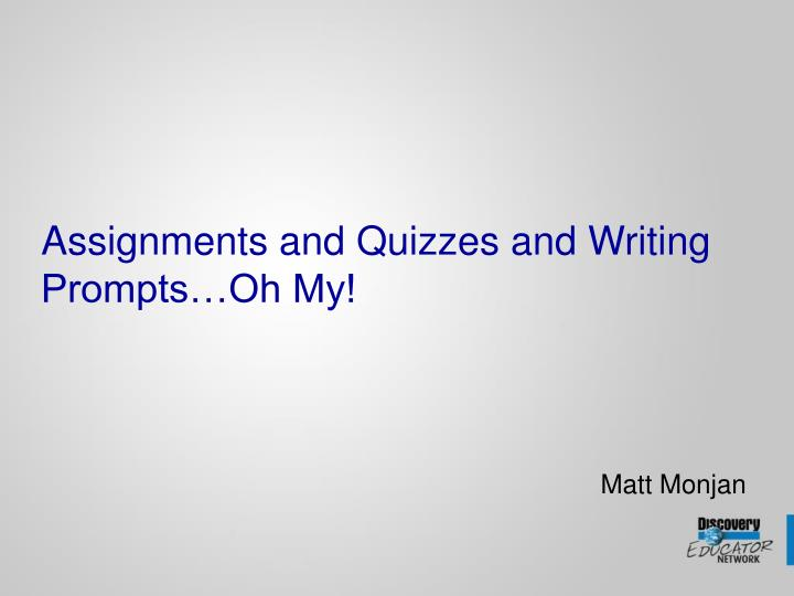 Assignments and Quizzes and Writing Prompts…Oh My!