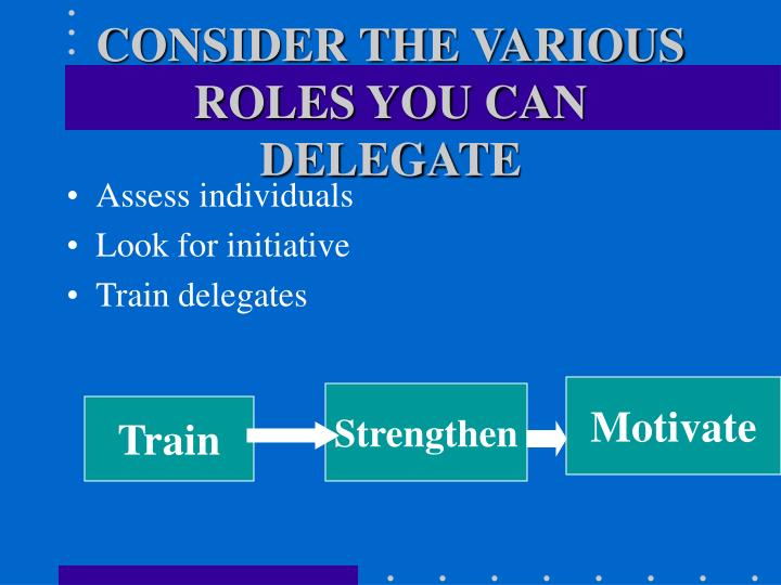CONSIDER THE VARIOUS ROLES YOU CAN DELEGATE