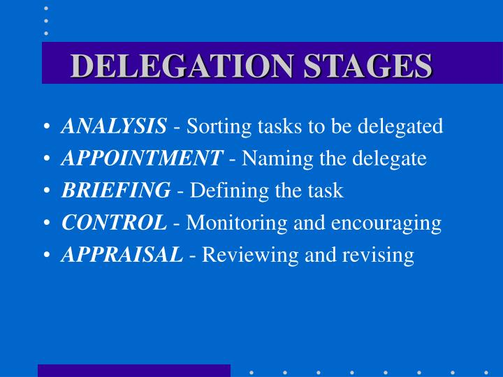 Delegation stages