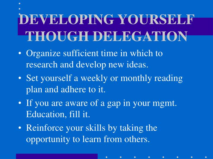 DEVELOPING YOURSELF THOUGH DELEGATION