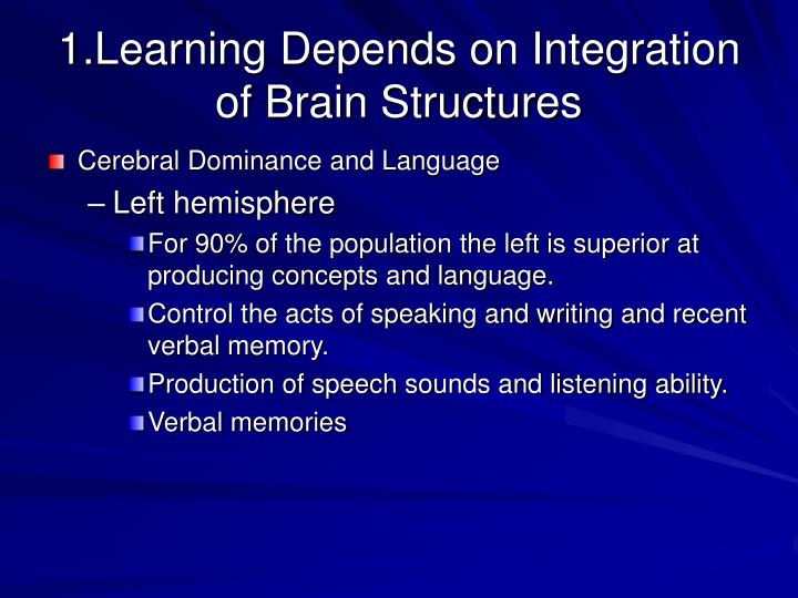 1.Learning Depends on Integration of Brain Structures