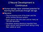2 neural development is continuous