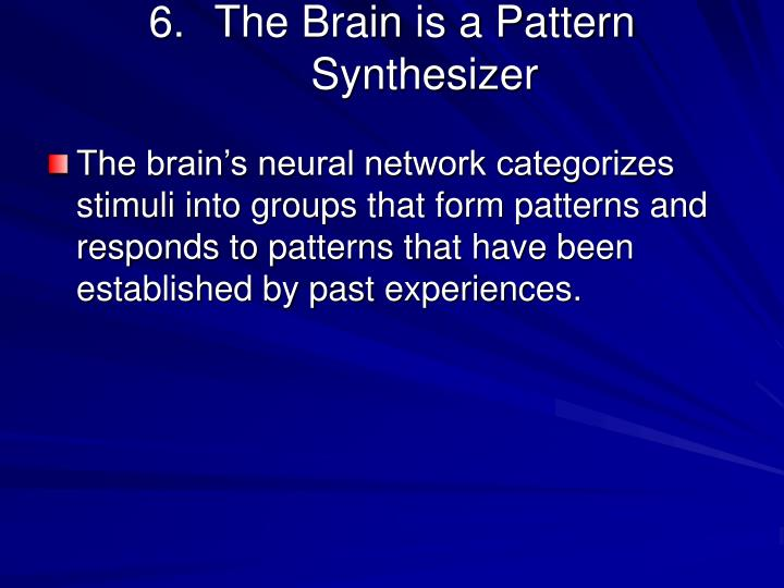 The Brain is a Pattern Synthesizer