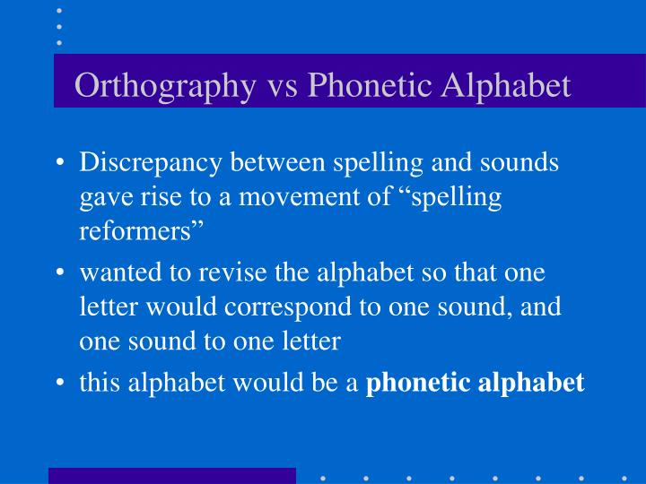 Orthography vs Phonetic Alphabet