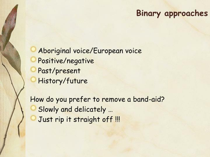 Binary approaches