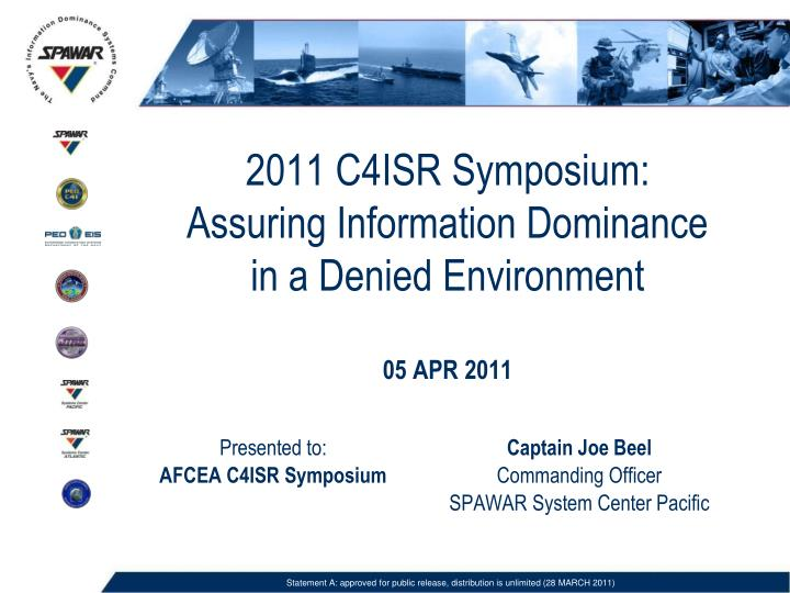 2011 c4isr symposium assuring information dominance in a denied environment 05 apr 2011