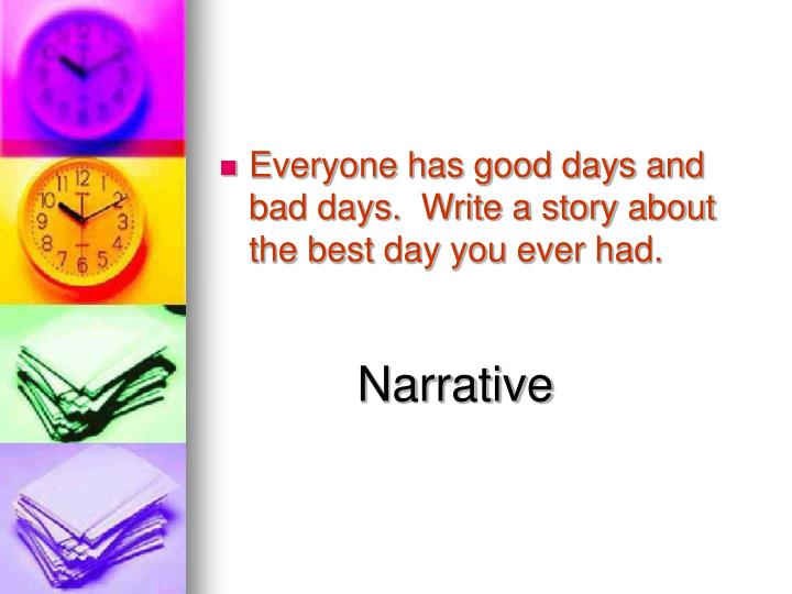 Everyone has good days and bad days.  Write a story about the best day you ever had.
