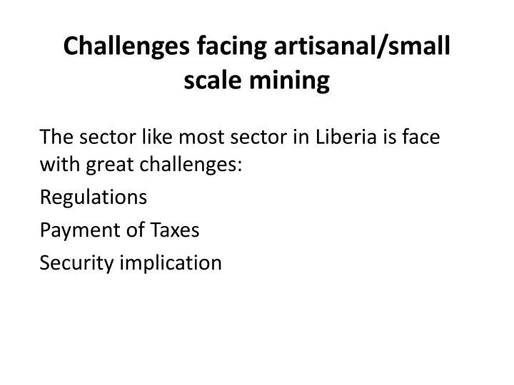 Challenges facing artisanal/small scale mining