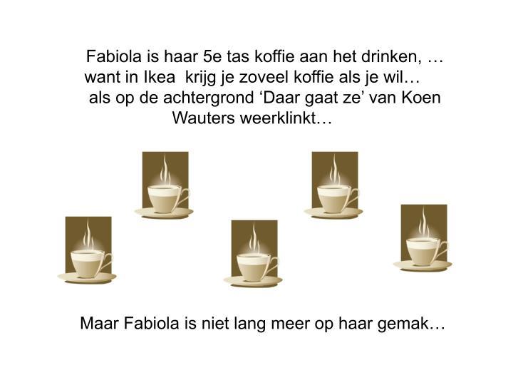 Fabiola is haar 5e tas koffie aan het drinken, … want in Ikea  krijg je zoveel koffie als je wil…