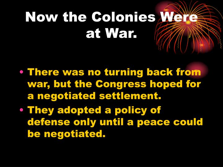 Now the Colonies Were at War.