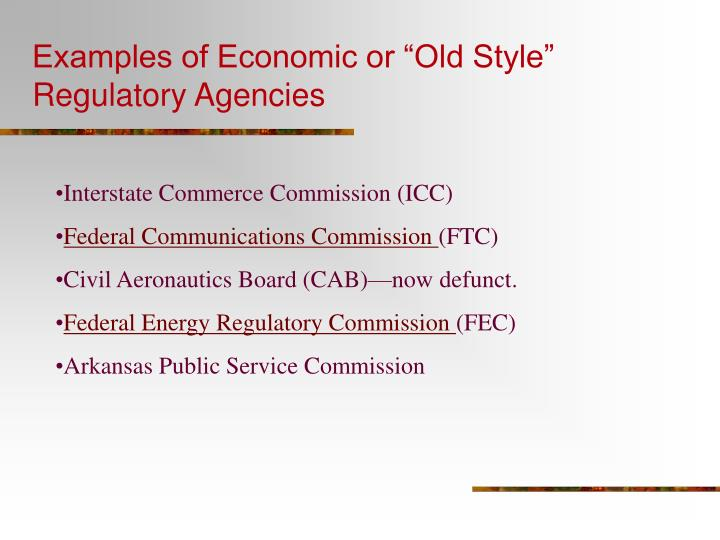 """Examples of Economic or """"Old Style"""" Regulatory Agencies"""
