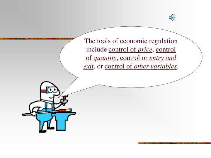 The tools of economic regulation include