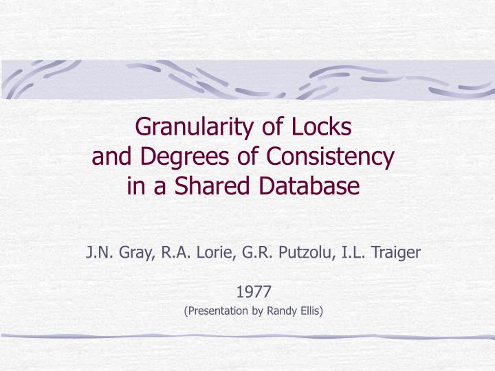 Granularity of locks and degrees of consistency in a shared database