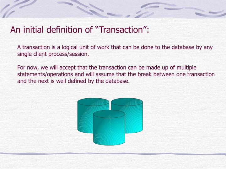 "An initial definition of ""Transaction"":"