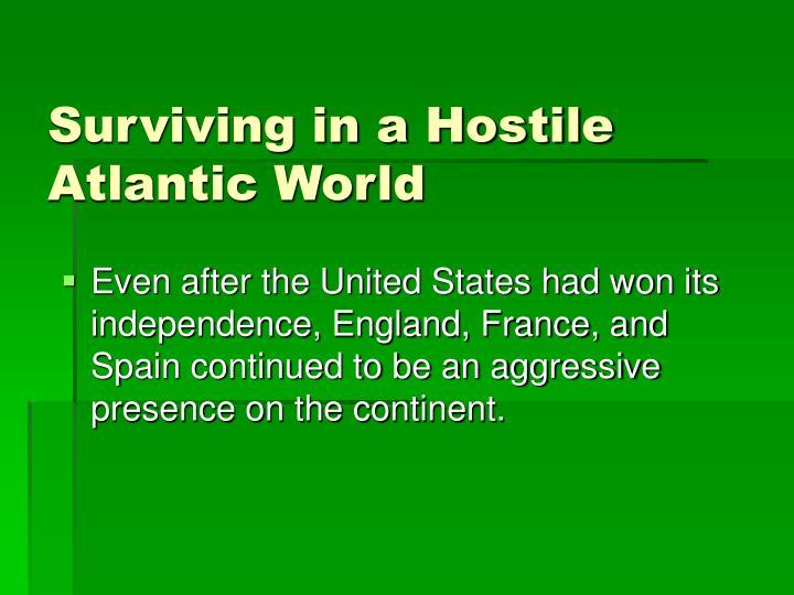 Surviving in a Hostile Atlantic World