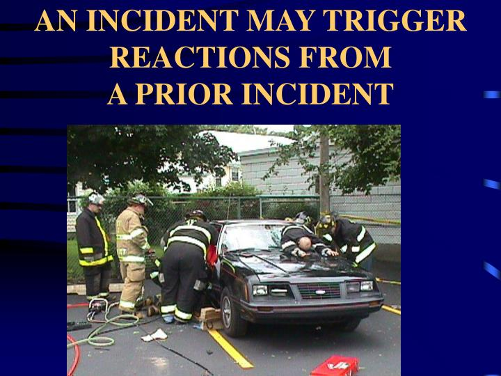 AN INCIDENT MAY TRIGGER  REACTIONS FROM
