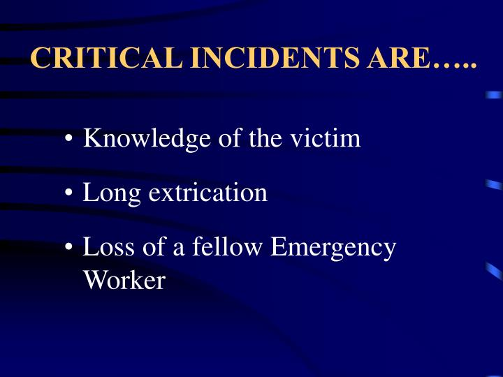 CRITICAL INCIDENTS ARE…..