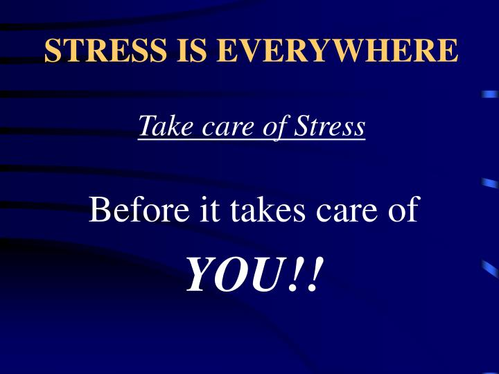 STRESS IS EVERYWHERE
