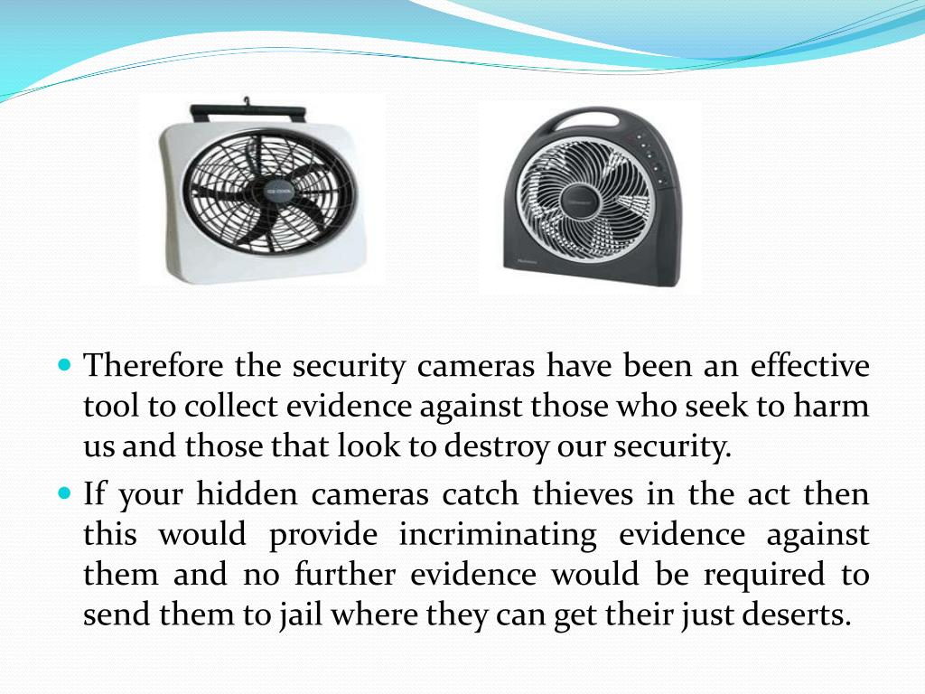 Therefore the security cameras have been an effective tool to collect evidence against those who seek to harm us and those that look to destroy our security.
