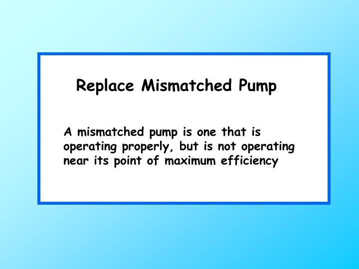Replace Mismatched Pump