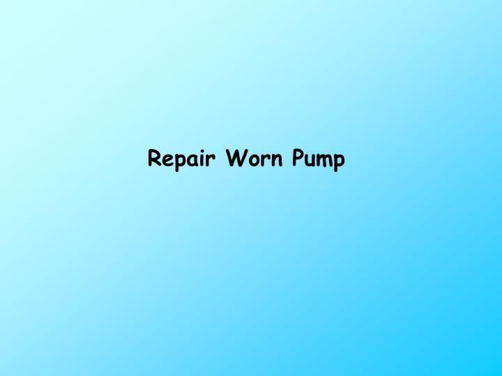 Repair Worn Pump