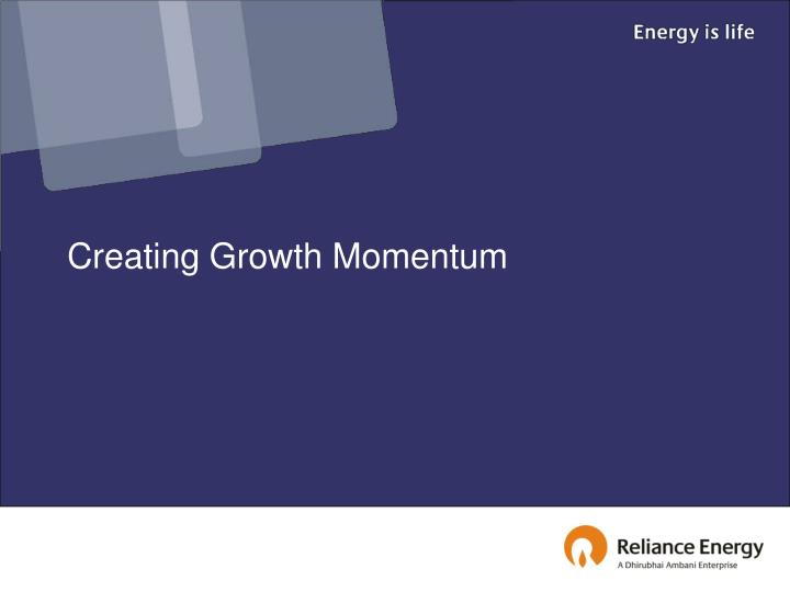 Creating Growth Momentum