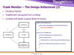 trade monitor the design refactored 2