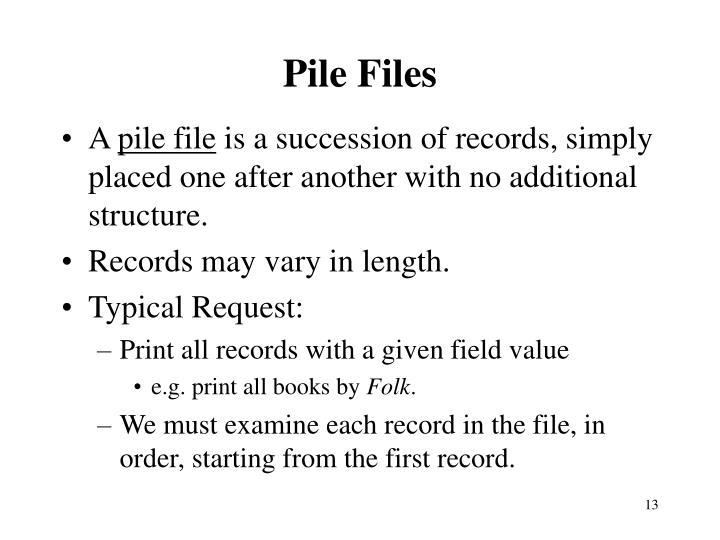 Pile Files