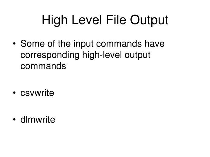 High Level File Output