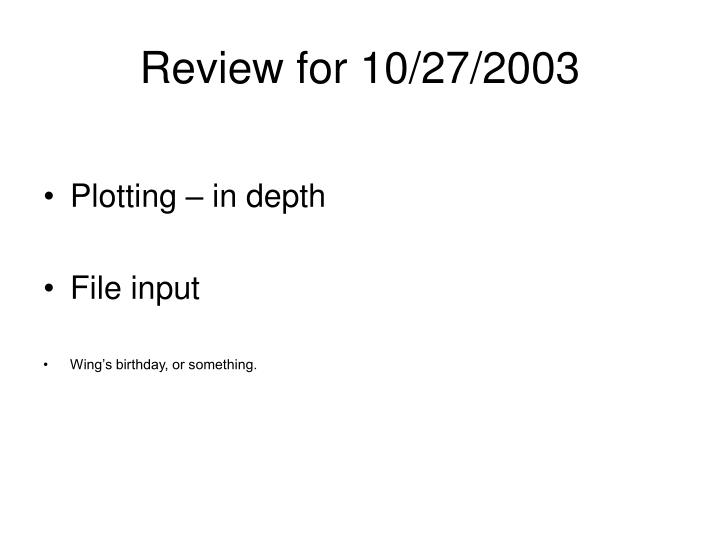 Review for 10/27/2003