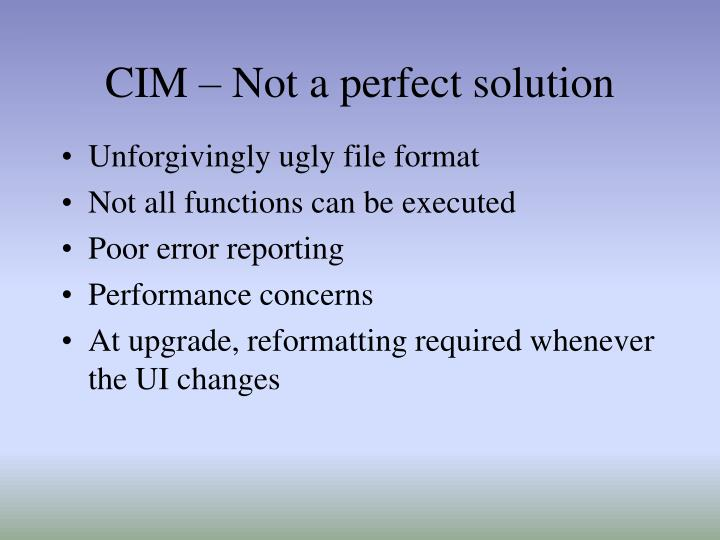 CIM – Not a perfect solution