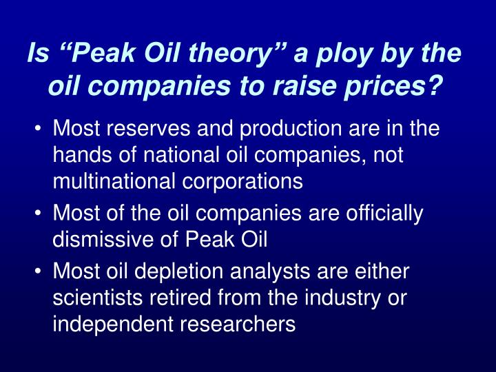 """Is """"Peak Oil theory"""" a ploy by the oil companies to raise prices?"""