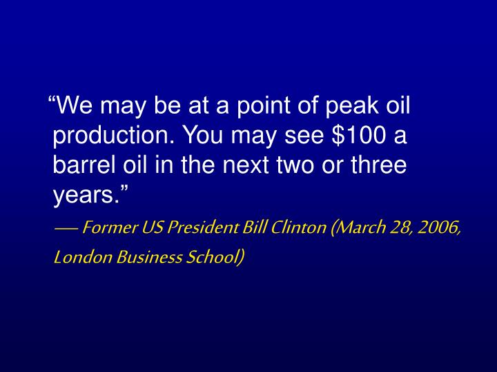 """""""We may be at a point of peak oil production. You may see $100 a barrel oil in the next two or three years."""""""