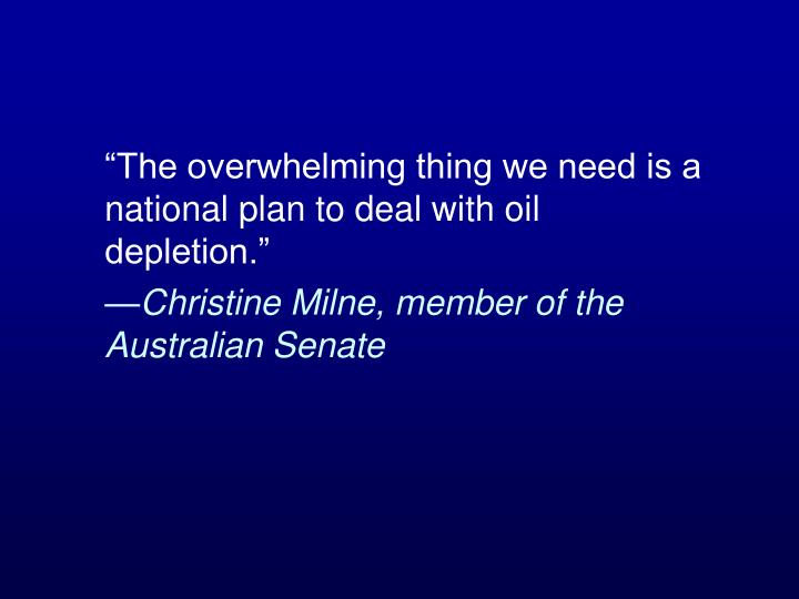 """""""The overwhelming thing we need is a national plan to deal with oil depletion."""""""
