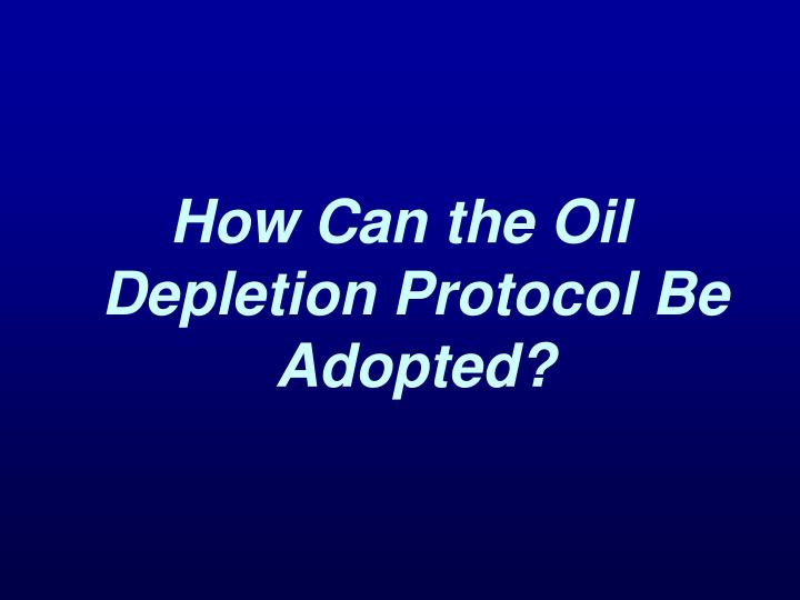 How Can the Oil Depletion Protocol Be Adopted?
