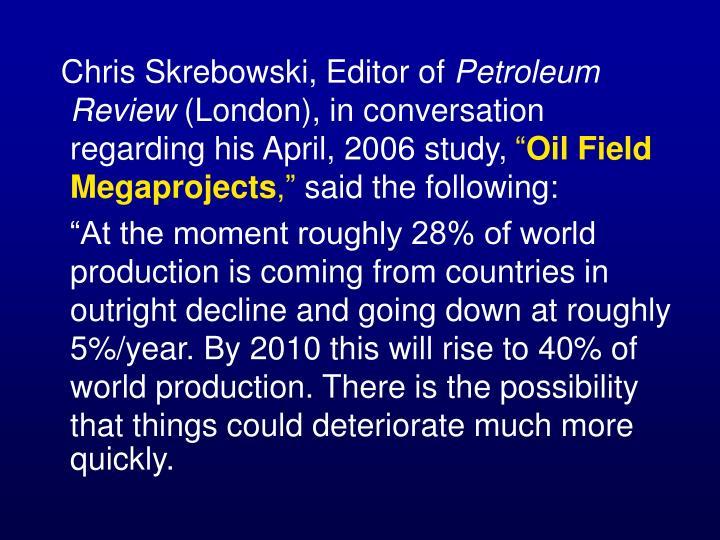 Chris Skrebowski, Editor of
