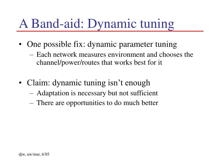 A Band-aid: Dynamic tuning