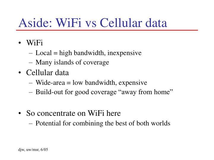 Aside: WiFi vs Cellular data