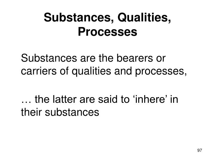 Substances, Qualities, Processes