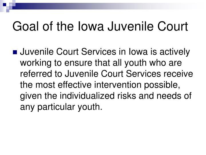 Goal of the Iowa Juvenile Court