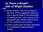 is there a break isle of wight studies